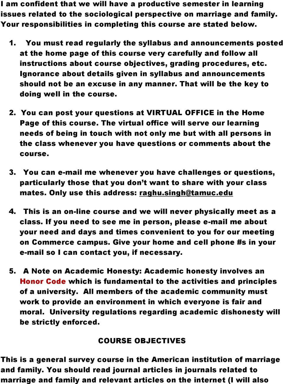 You must read regularly the syllabus and announcements posted at the home page of this course very carefully and follow all instructions about course objectives, grading procedures, etc.