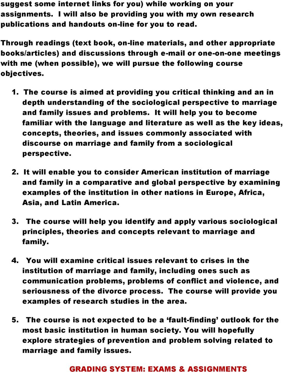 course objectives. 1. The course is aimed at providing you critical thinking and an in depth understanding of the sociological perspective to marriage and family issues and problems.