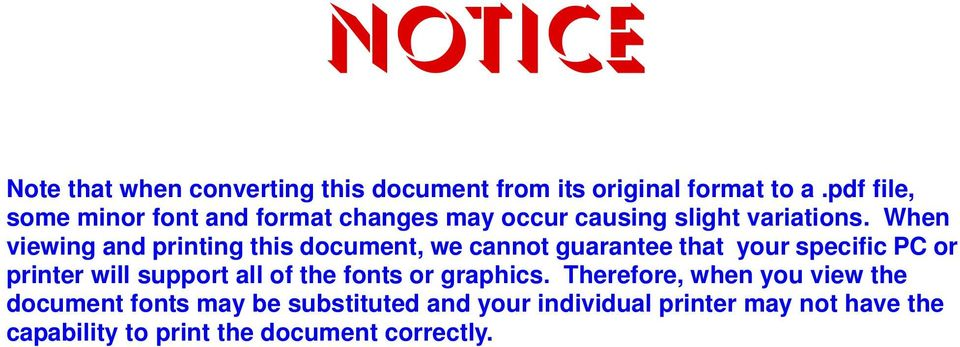 When viewing and printing this document, we cannot guarantee that your specific PC or printer will support all