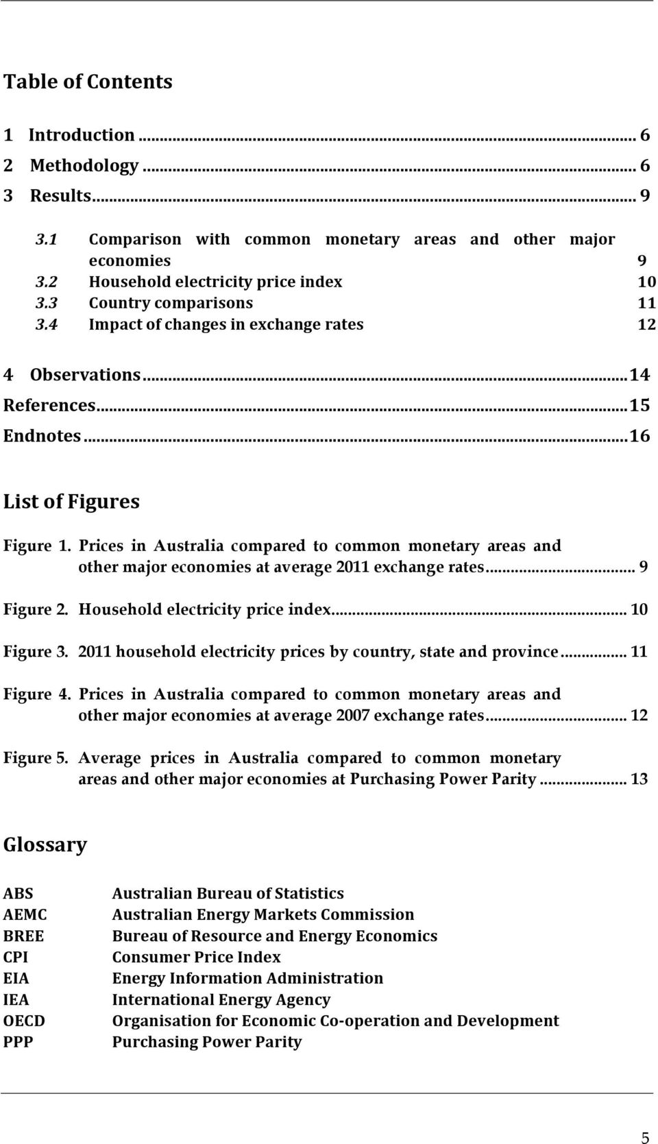 Prices in Australia compared to common monetary areas and other major economies at average 2011 exchange rates... 9 Figure 2. Household electricity price index... 10 Figure 3.