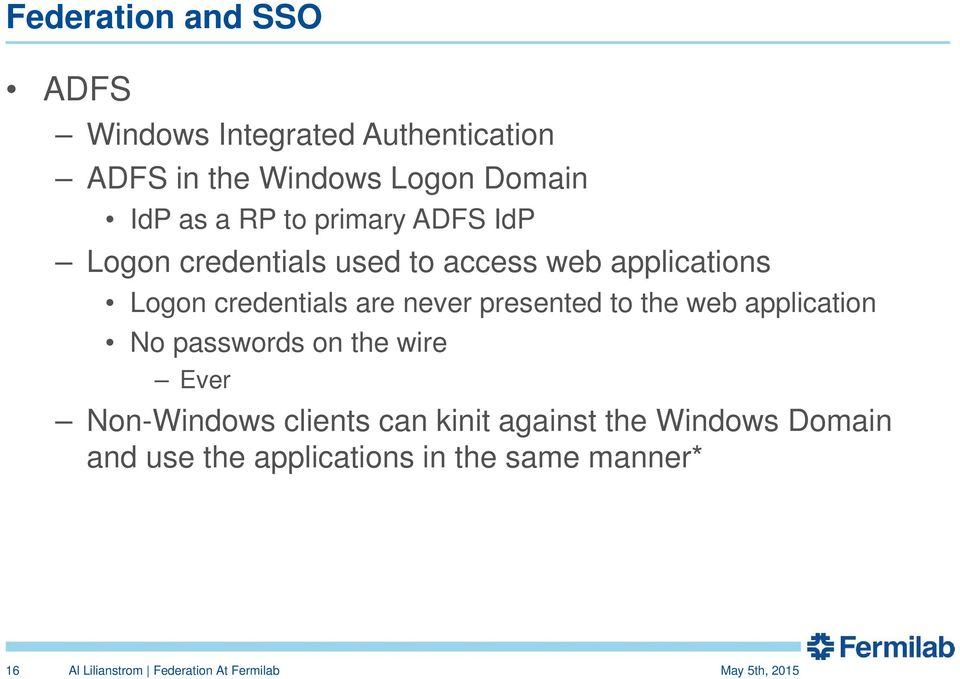 credentials are never presented to the web application No passwords on the wire Ever