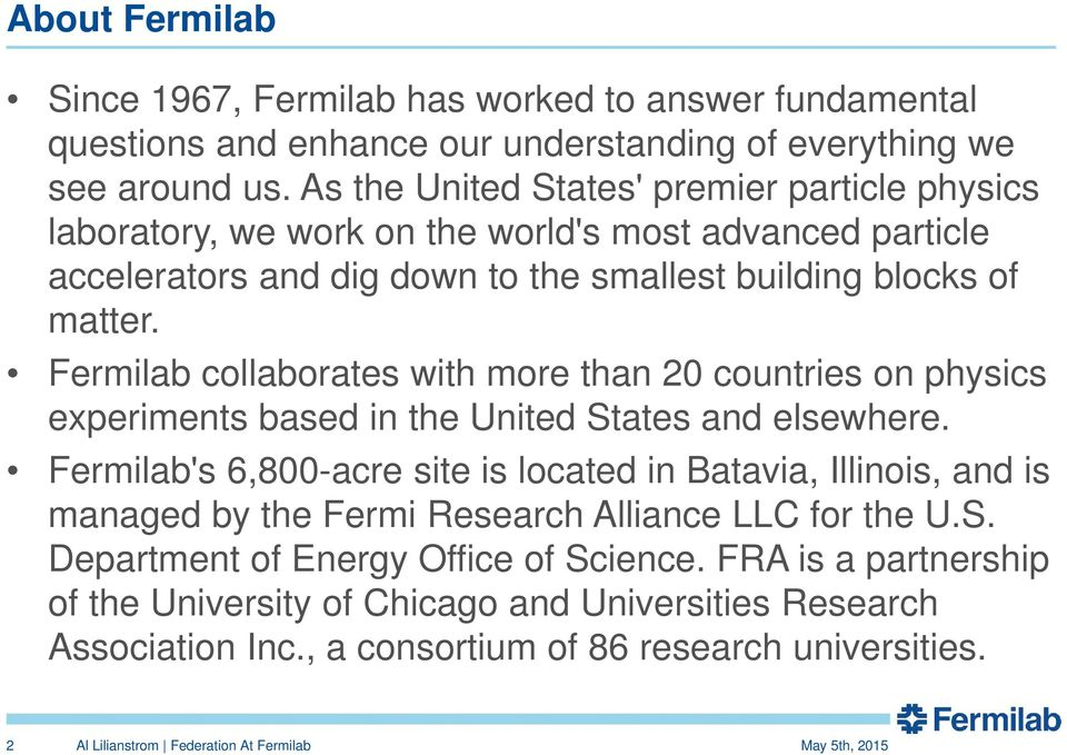 Fermilab collaborates with more than 20 countries on physics experiments based in the United States and elsewhere.