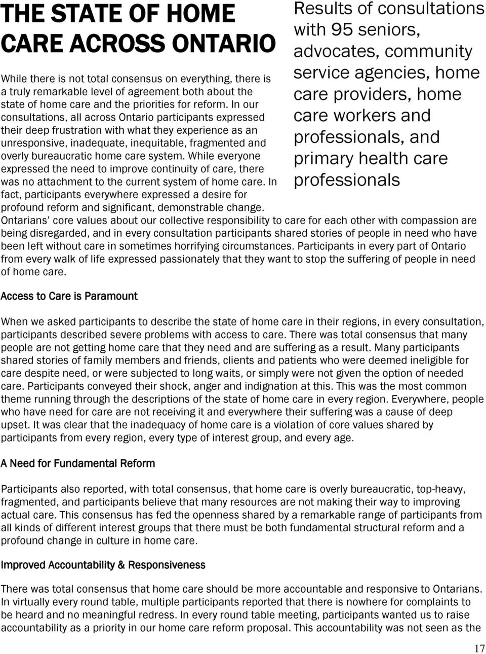 care system. While everyone expressed the need to improve continuity of care, there was no attachment to the current system of home care.