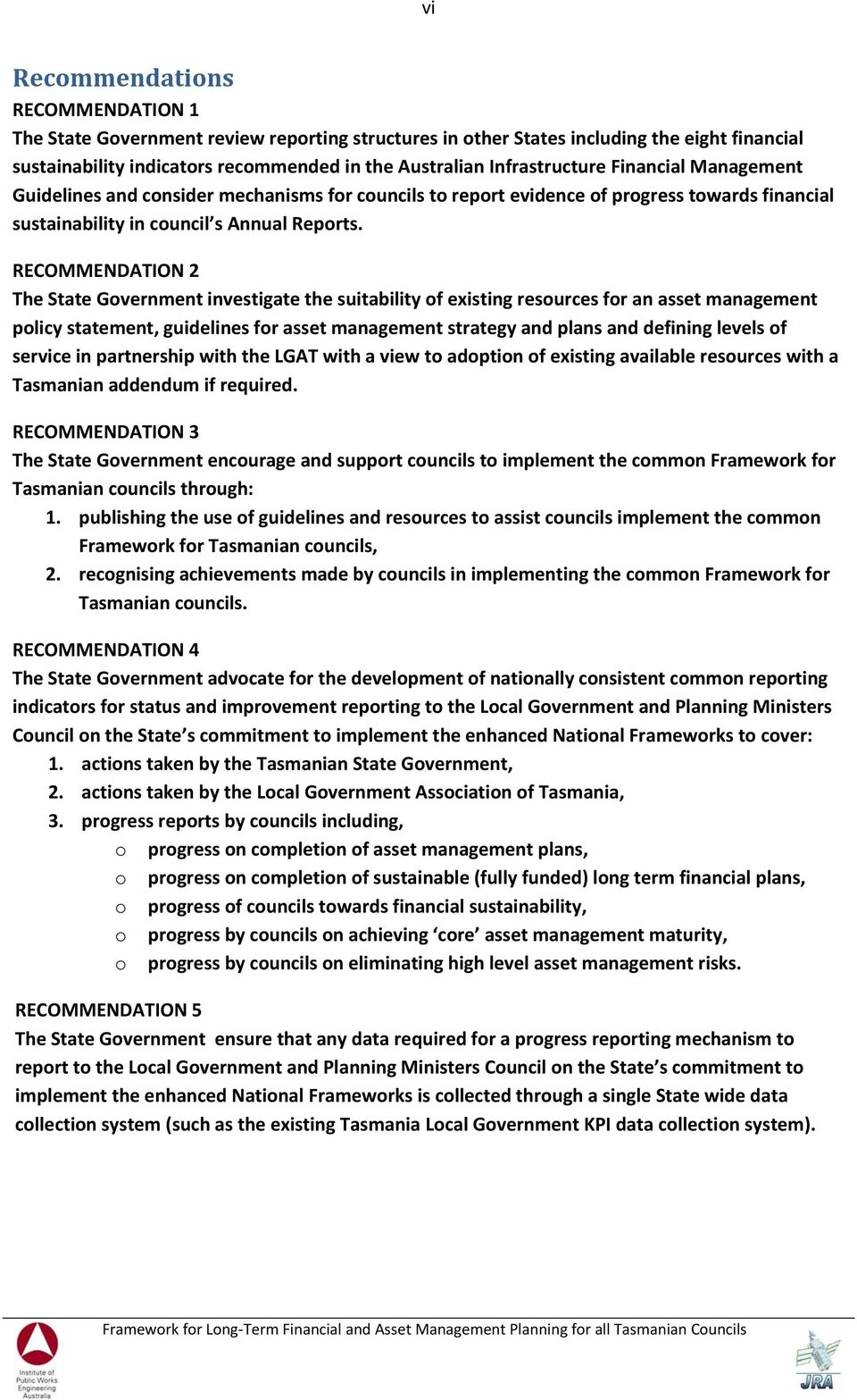 RECOMMENDATION 2 The State Government investigate the suitability of existing resources for an asset management policy statement, guidelines for asset management strategy and plans and defining