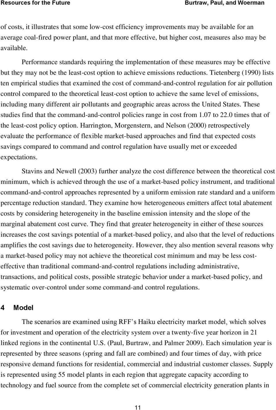 Tietenberg (1990) lists ten empirical studies that examined the cost of command-and-control regulation for air pollution control compared to the theoretical least-cost option to achieve the same