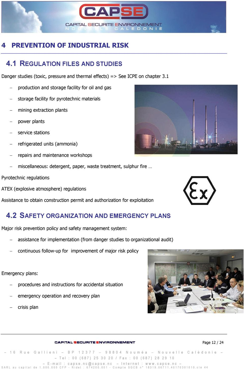 maintenance workshops miscellaneous: detergent, paper, waste treatment, sulphur fire Pyrotechnic regulations ATEX (explosive atmosphere) regulations Assistance to obtain construction permit and