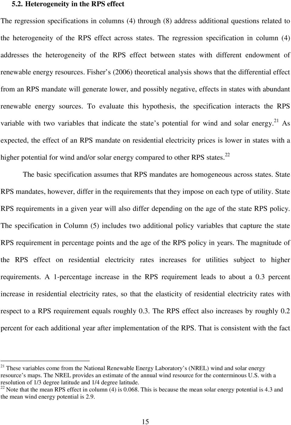 Fisher s (2006) theoretical analysis shows that the differential effect from an RPS mandate will generate lower, and possibly negative, effects in states with abundant renewable energy sources.