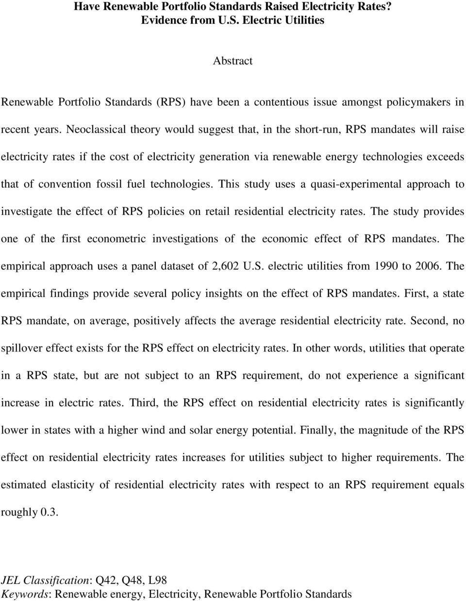 fossil fuel technologies. This study uses a quasi-experimental approach to investigate the effect of RPS policies on retail residential electricity rates.