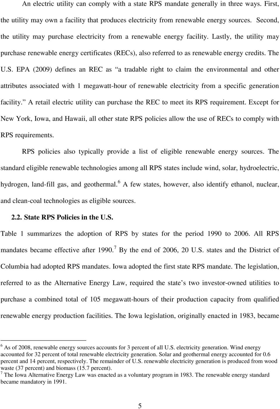 The U.S. EPA (2009) defines an REC as a tradable right to claim the environmental and other attributes associated with 1 megawatt-hour of renewable electricity from a specific generation facility.