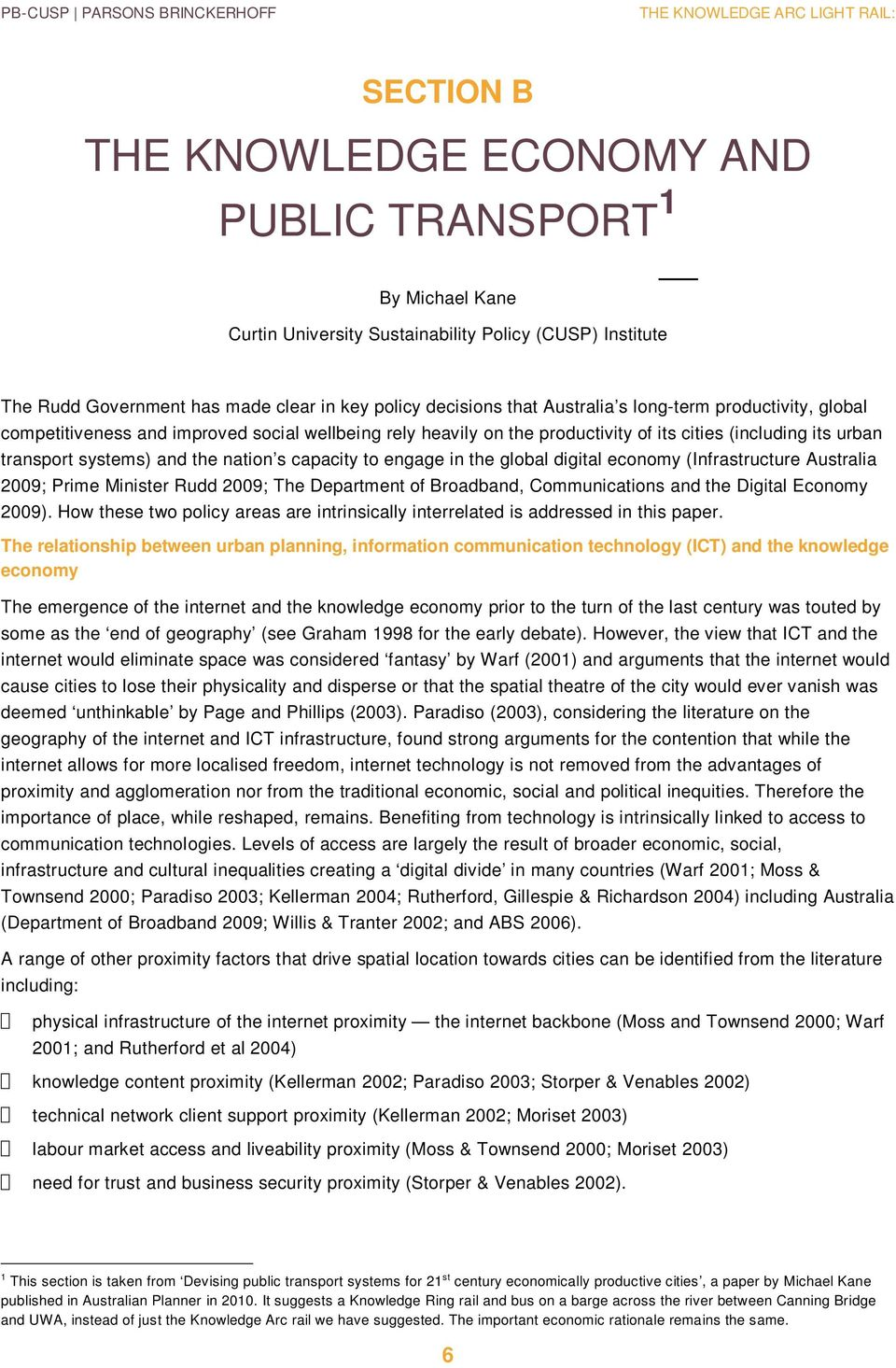capacity to engage in the global digital economy (Infrastructure Australia 2009; Prime Minister Rudd 2009; The Department of Broadband, Communications and the Digital Economy 2009).