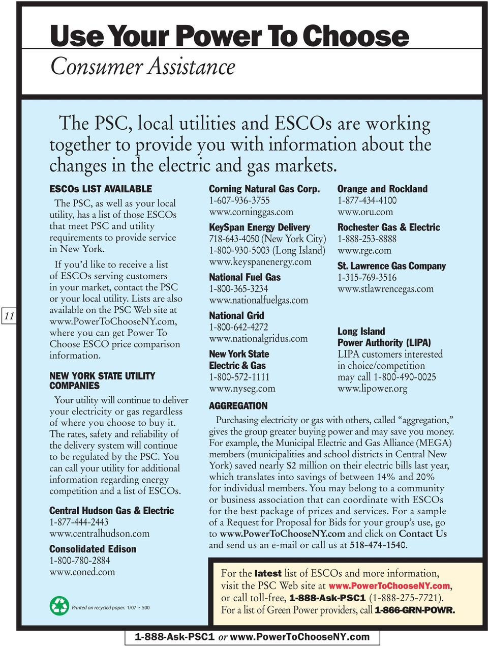 If you d like to receive a list of ESCOs serving customers in your market, contact the PSC or your local utility. Lists are also available on the PSC Web site at www.powertochooseny.