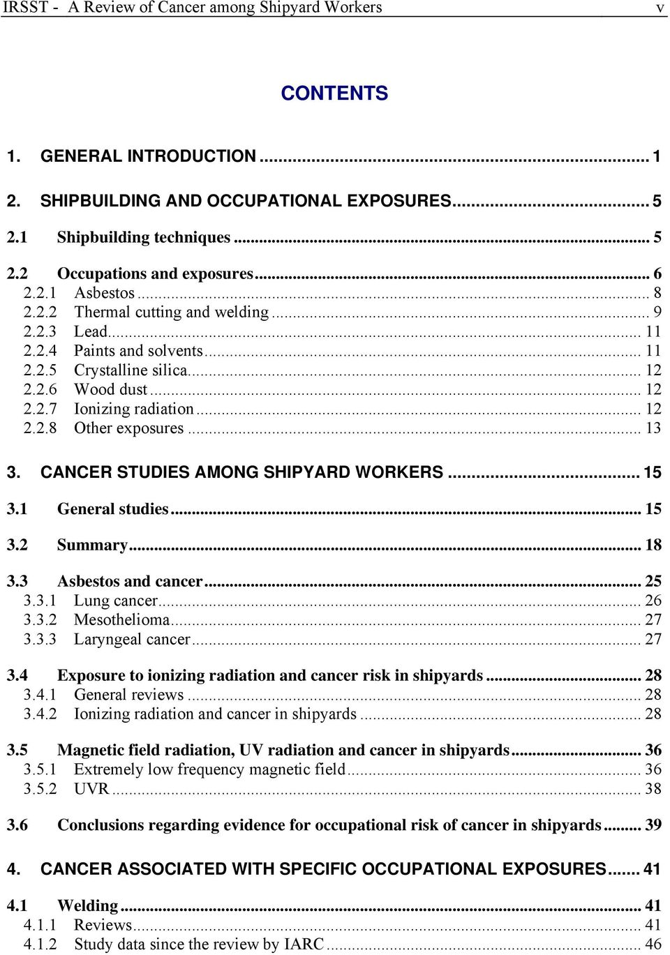 .. 13 3. CANCER STUDIES AMONG SHIPYARD WORKERS... 15 3.1 General studies... 15 3.2 Summary... 18 3.3 Asbestos and cancer... 25 3.3.1 Lung cancer... 26 3.3.2 Mesothelioma... 27 3.3.3 Laryngeal cancer.
