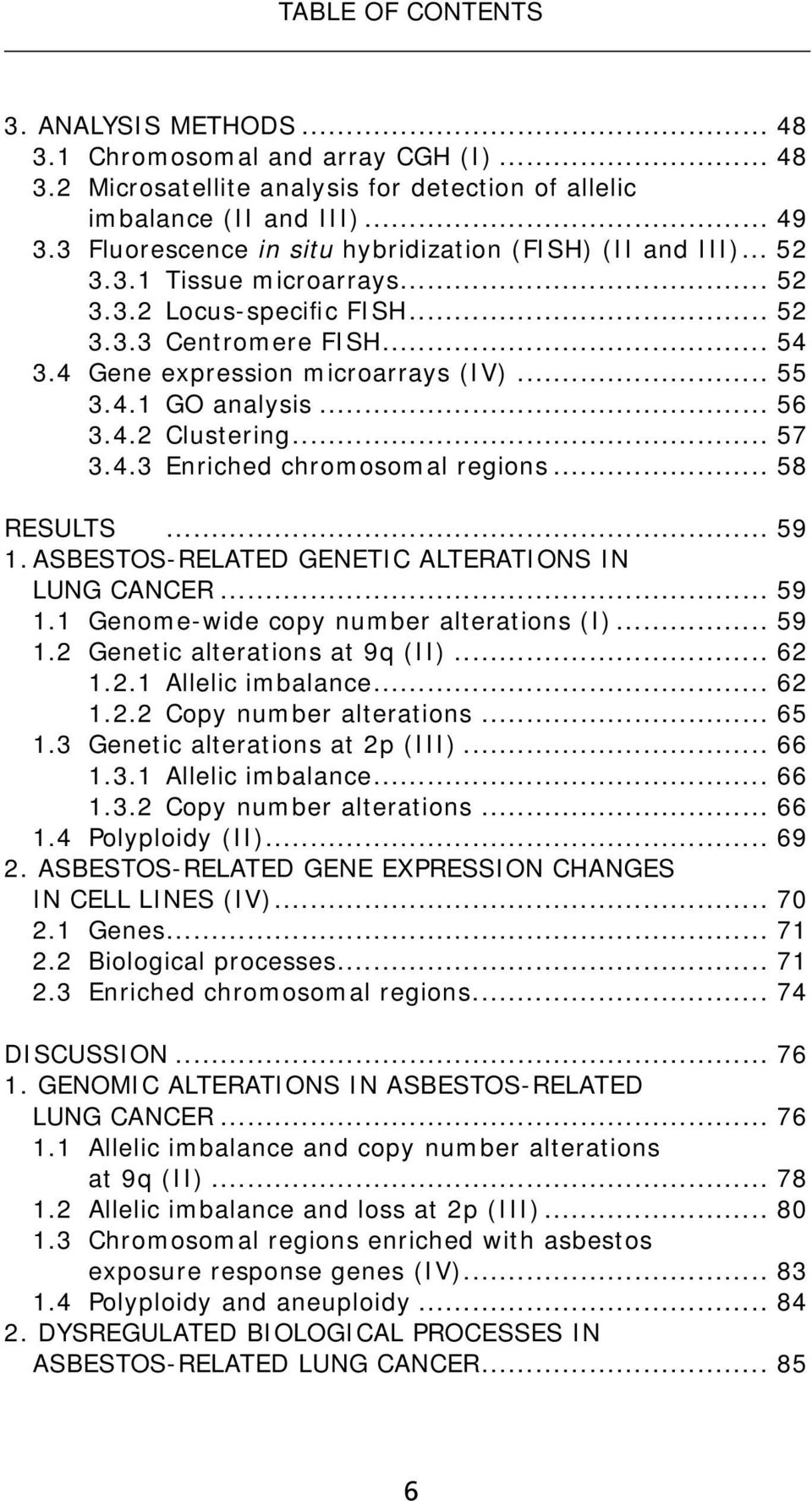 4.1 GO analysis... 56 3.4.2 Clustering... 57 3.4.3 Enriched chromosomal regions... 58 RESULTS... 59 1. ASBESTOS-RELATED GENETIC ALTERATIONS IN LUNG CANCER... 59 1.1 Genome-wide copy number alterations (I).