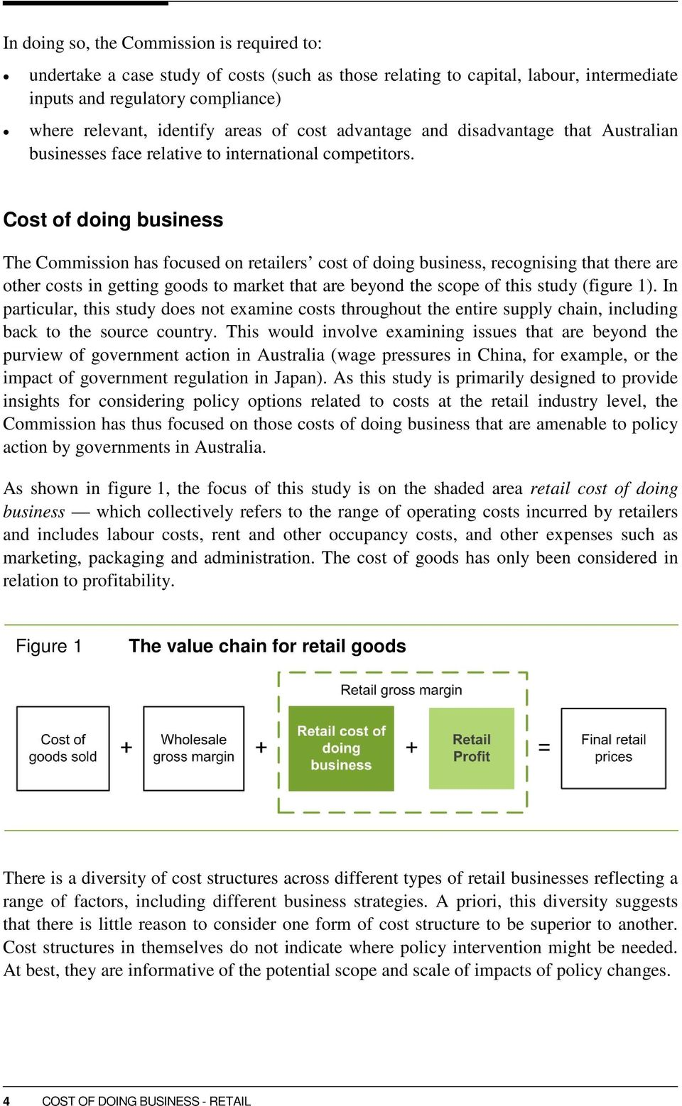 Cost of doing business The Commission has focused on retailers cost of doing business, recognising that there are other costs in getting goods to market that are beyond the scope of this study