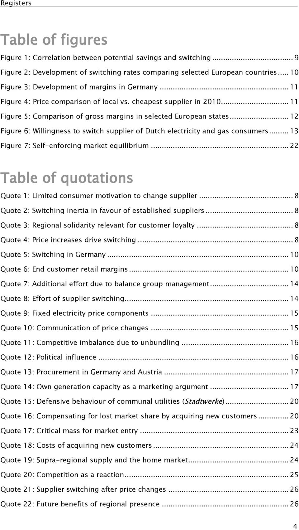 .. 12 Figure 6: Willingness to switch supplier of Dutch electricity and gas consumers... 13 Figure 7: Self-enforcing market equilibrium.