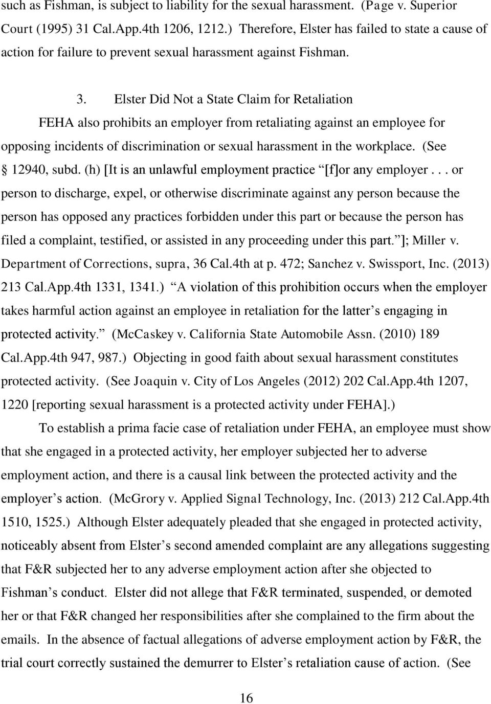 Elster Did Not a State Claim for Retaliation FEHA also prohibits an employer from retaliating against an employee for opposing incidents of discrimination or sexual harassment in the workplace.