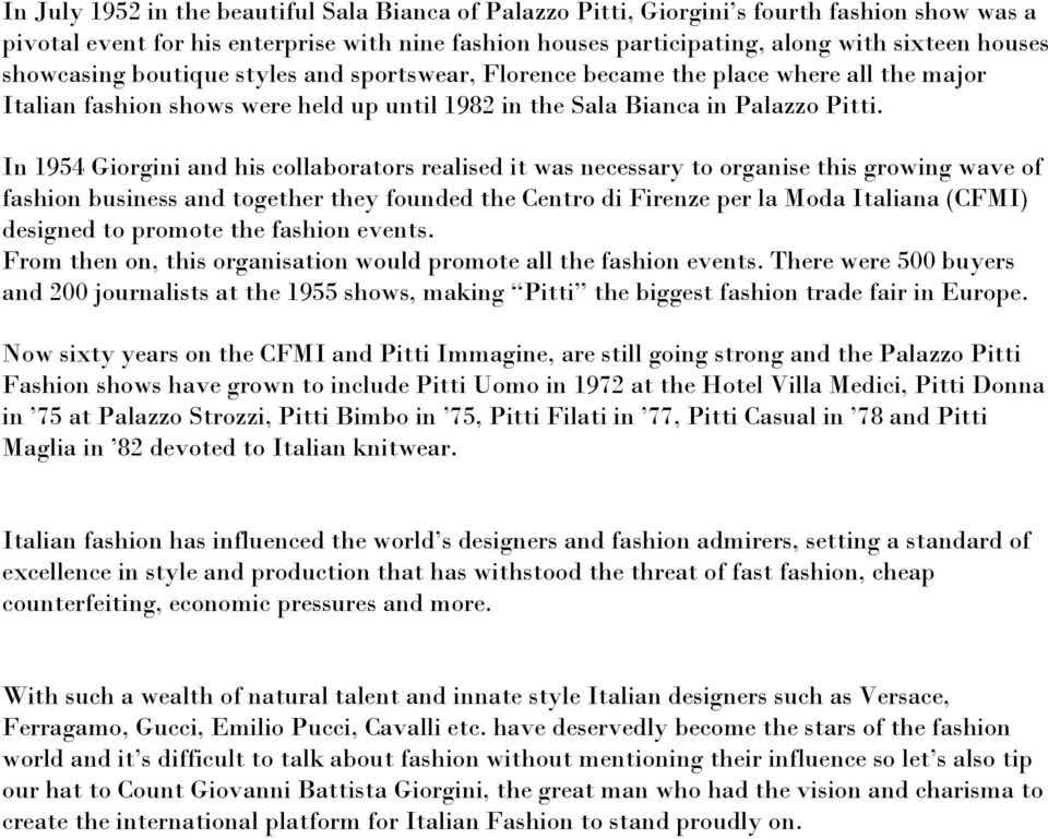 In 1954 Giorgini and his collaborators realised it was necessary to organise this growing wave of fashion business and together they founded the Centro di Firenze per la Moda Italiana (CFMI) designed