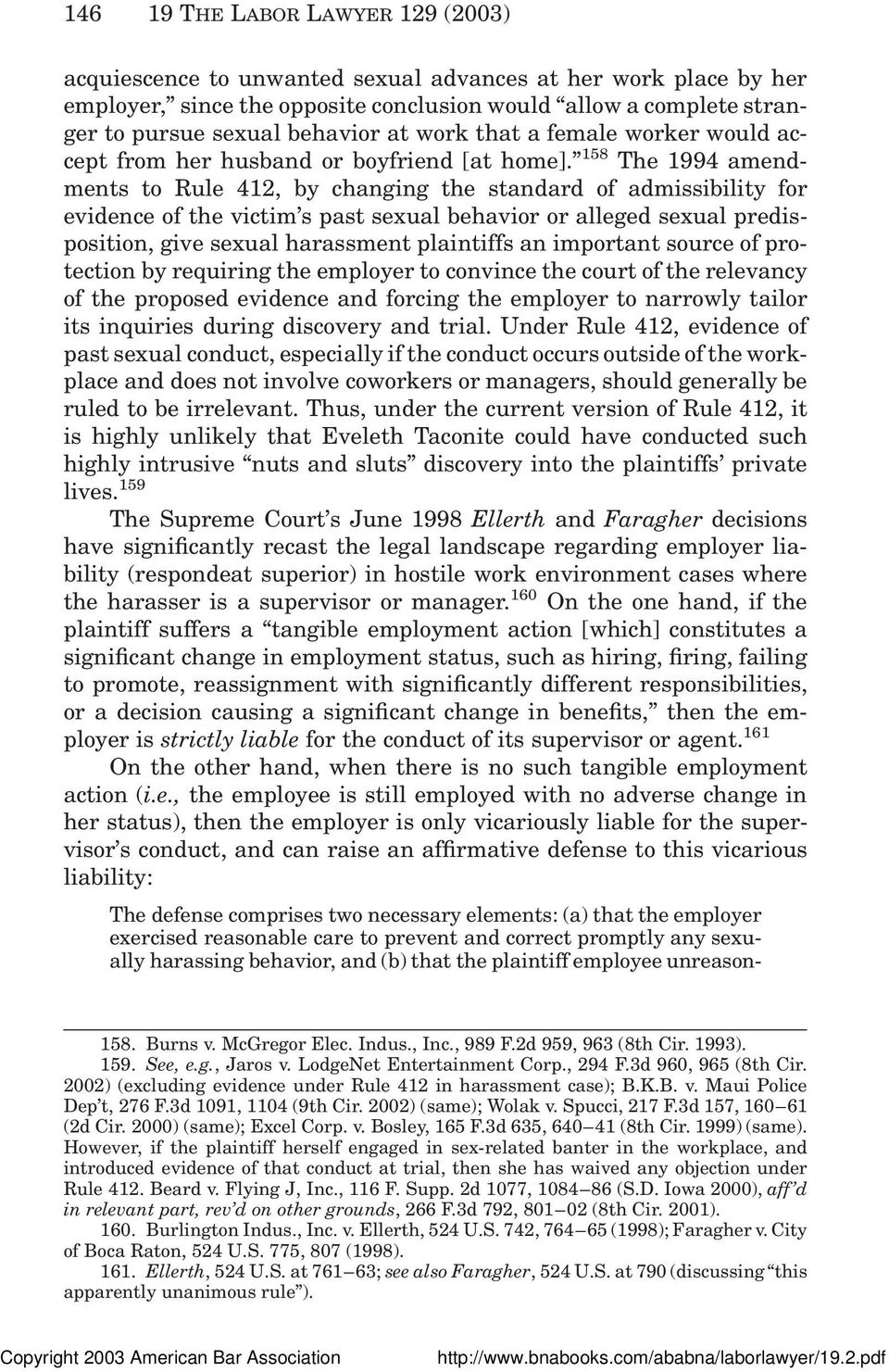 158 The 1994 amendments to Rule 412, by changing the standard of admissibility for evidence of the victim s past sexual behavior or alleged sexual predisposition, give sexual harassment plaintiffs an