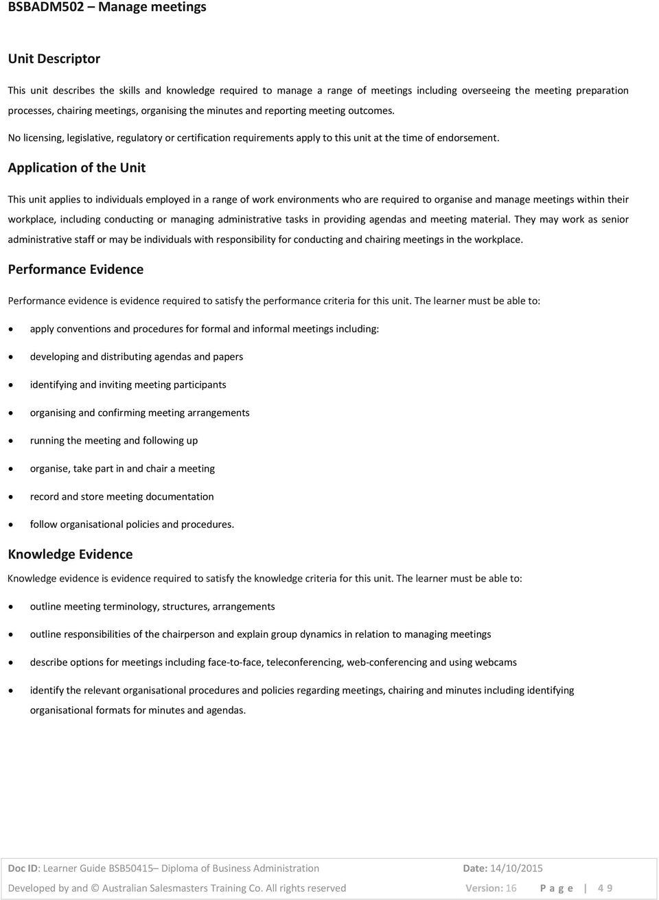 Application of the Unit This unit applies to individuals employed in a range of work environments who are required to organise and manage meetings within their workplace, including conducting or