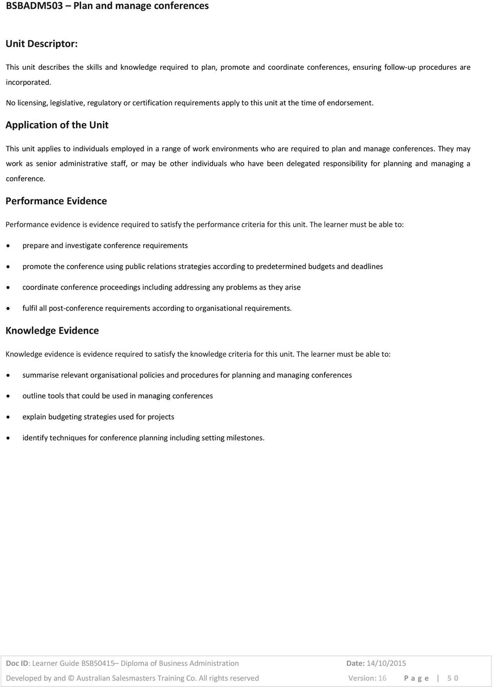 Application of the Unit This unit applies to individuals employed in a range of work environments who are required to plan and manage conferences.