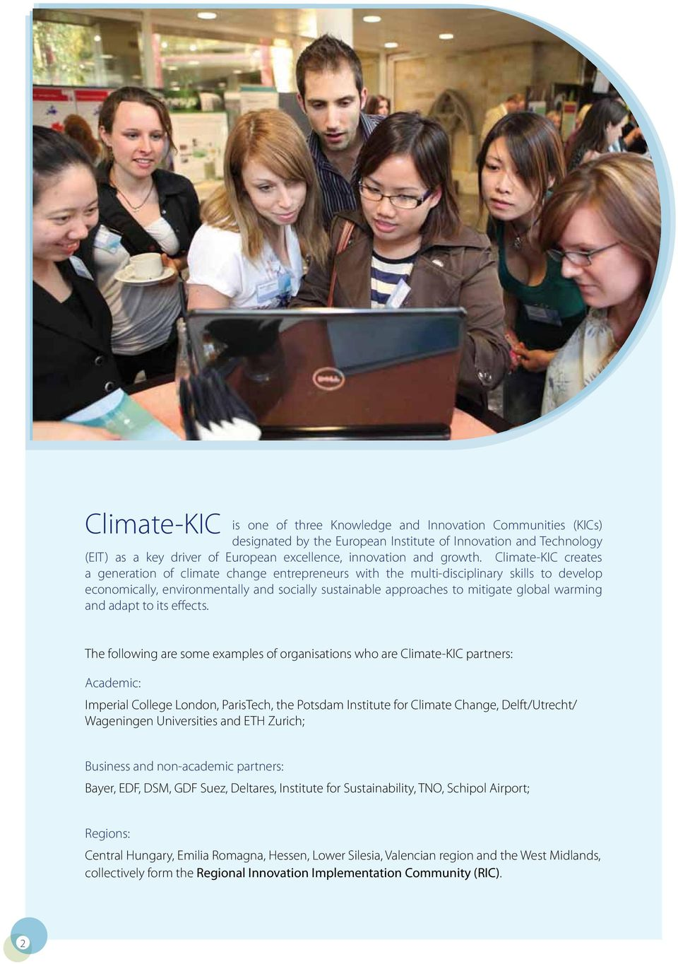Climate-KIC creates a generation of climate change entrepreneurs with the multi-disciplinary skills to develop economically, environmentally and socially sustainable approaches to mitigate global