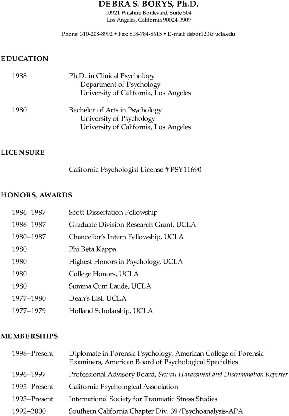 Psychologist License #PSY11690 HONORS, AWARDS 1986 1987 Scott Dissertation Fellowship 1986 1987 Graduate Division Research Grant, UCLA 1980 1987 Chancellor s Intern Fellowship, UCLA 1980 Phi Beta