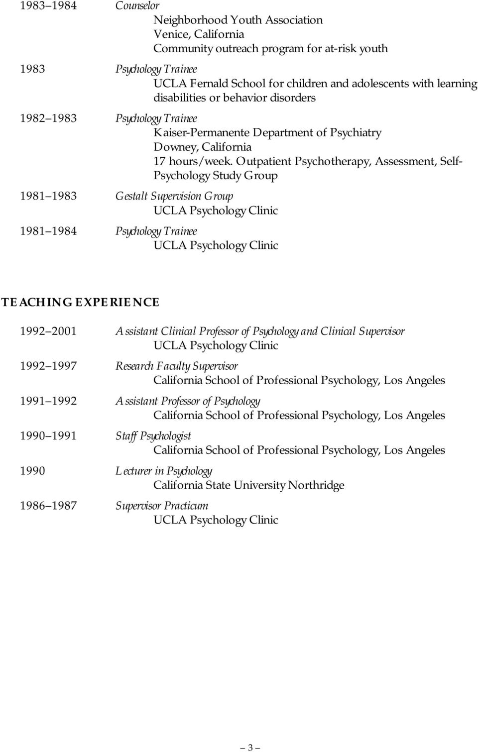 Outpatient Psychotherapy, Assessment, Self- Psychology Study Group 1981 1983 Gestalt Supervision Group UCLA Psychology Clinic 1981 1984 Psychology Trainee UCLA Psychology Clinic TEACHING EXPERIENCE