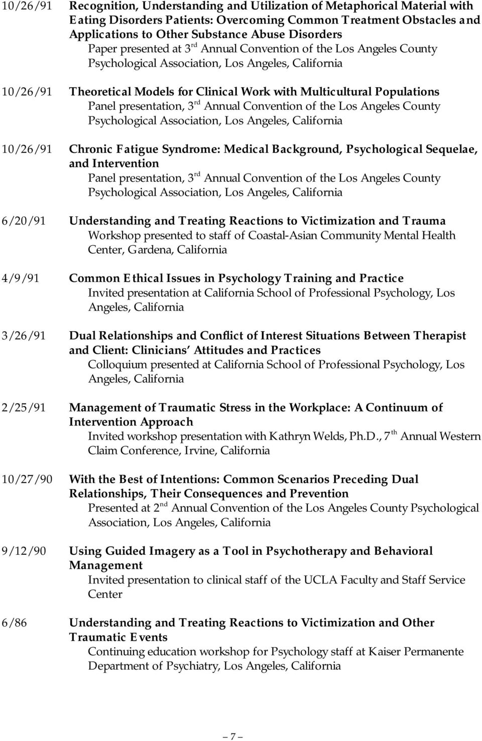 Angeles County 10/26/91 Chronic Fatigue Syndrome: Medical Background, Psychological Sequelae, and Intervention Panel presentation, 3 rd Annual Convention of the Los Angeles County 6/20/91