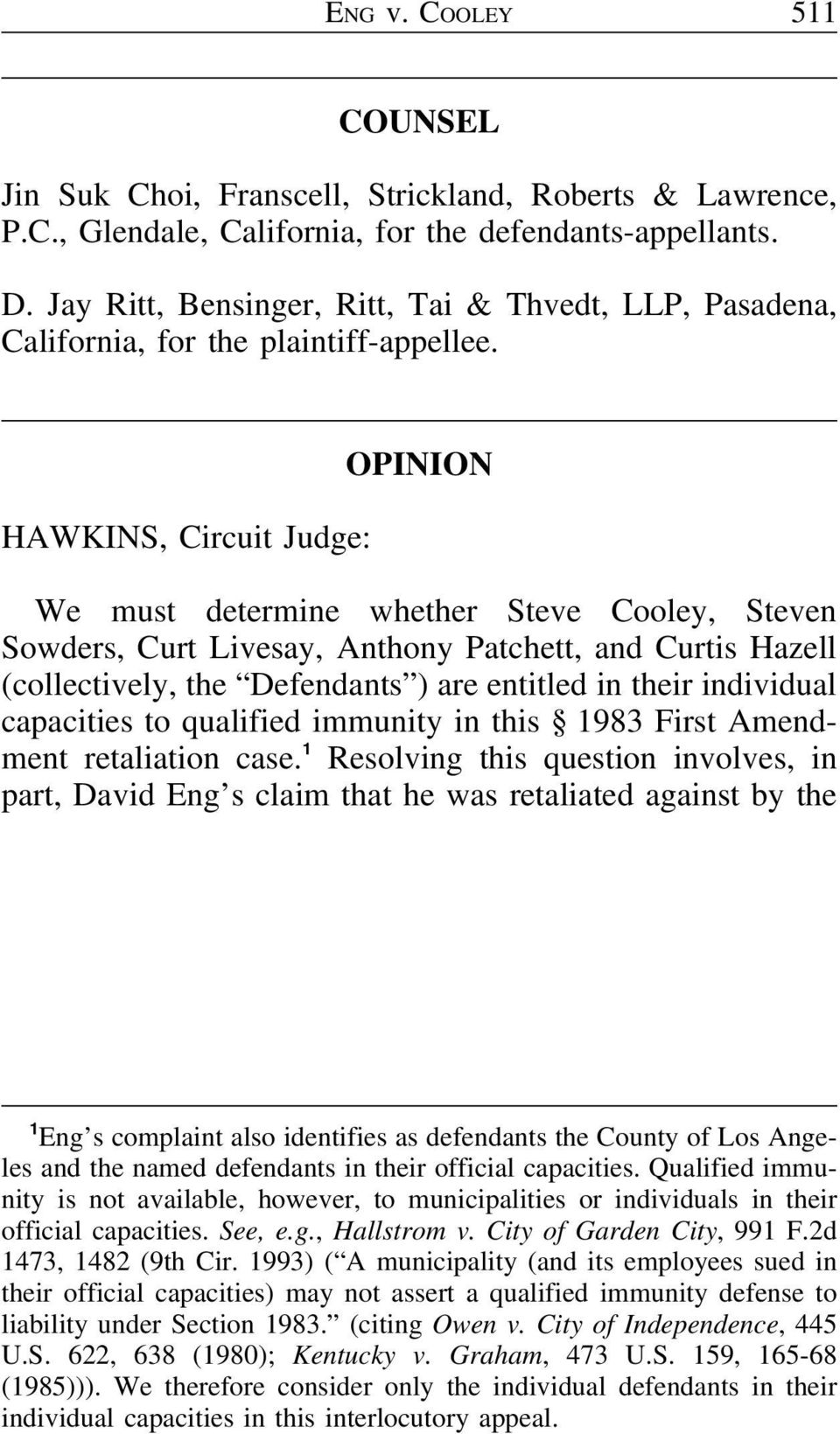 HAWKINS, Circuit Judge: OPINION We must determine whether Steve Cooley, Steven Sowders, Curt Livesay, Anthony Patchett, and Curtis Hazell (collectively, the Defendants ) are entitled in their
