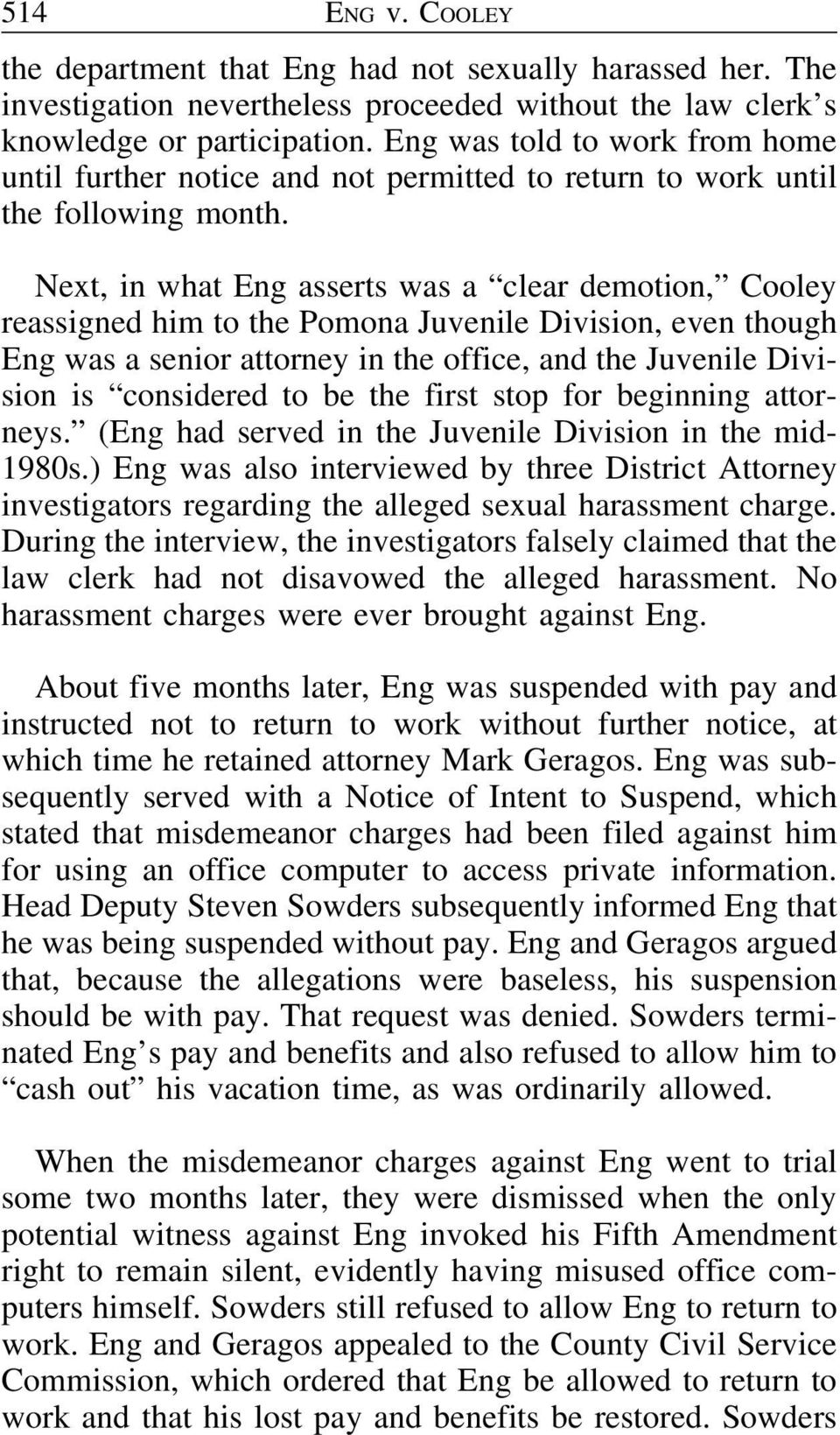 Next, in what Eng asserts was a clear demotion, Cooley reassigned him to the Pomona Juvenile Division, even though Eng was a senior attorney in the office, and the Juvenile Division is considered to