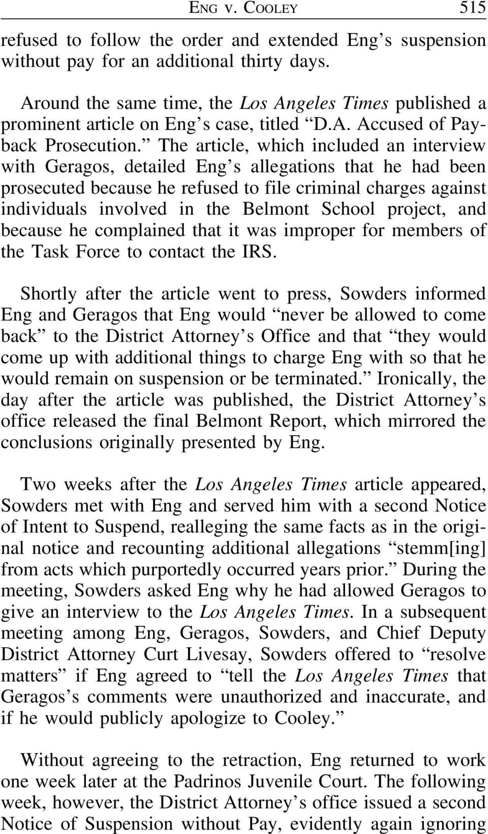 The article, which included an interview with Geragos, detailed Eng s allegations that he had been prosecuted because he refused to file criminal charges against individuals involved in the Belmont