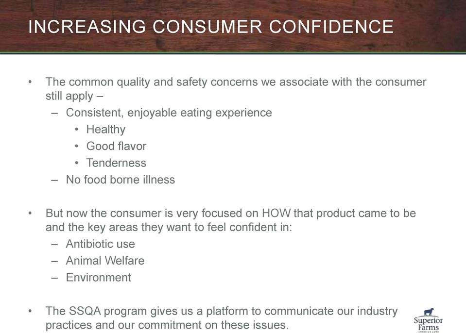 very focused on HOW that product came to be and the key areas they want to feel confident in: Antibiotic use Animal