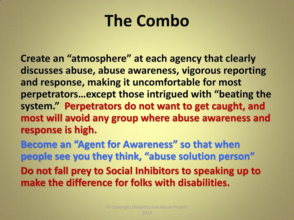 Perpetrators do not want to get caught, and most will avoid any group where abuse awareness and response is high.