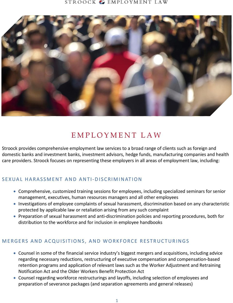 Stroock focuses on representing these employers in all areas of employment law, including: S E X UA L H A R A S S M E N T A N D A N T I - D I S C R I M I N AT I O N Comprehensive, customized training