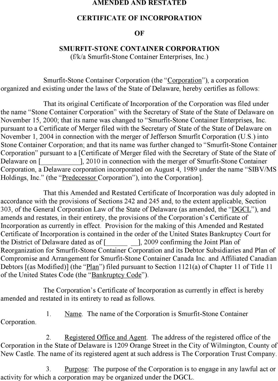 Incorporation of the Corporation was filed under the name Stone Container Corporation with the Secretary of State of the State of Delaware on November 15, 2000; that its name was changed to
