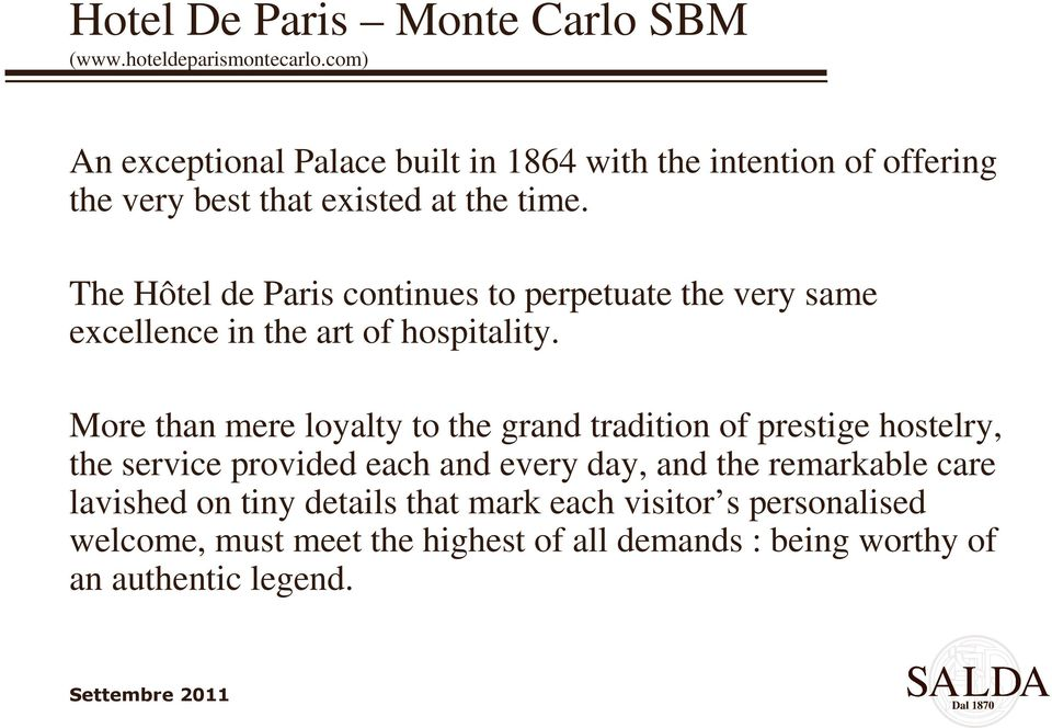 The Hôtel de Paris continues to perpetuate the very same excellence in the art of hospitality.