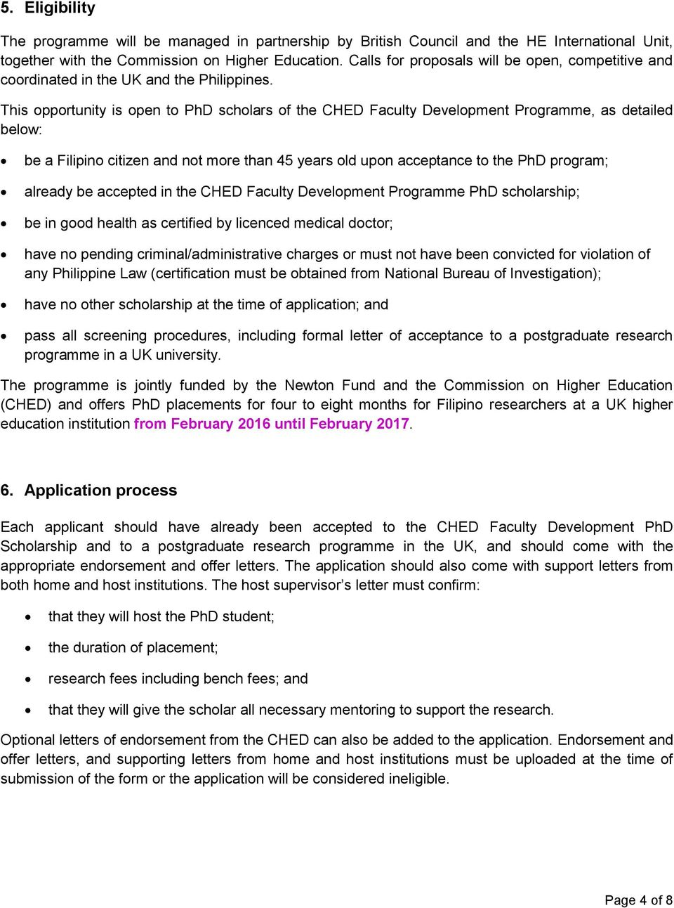 This opportunity is open to PhD scholars of the CHED Faculty Development Programme, as detailed below: be a Filipino citizen and not more than 45 years old upon acceptance to the PhD program; already