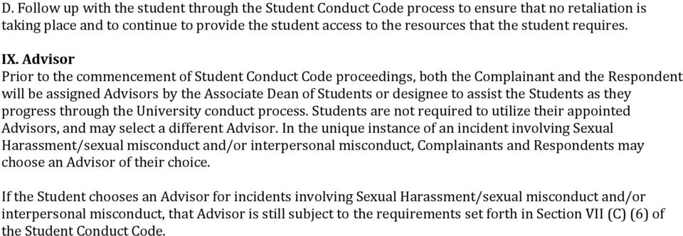 Advisor Prior to the commencement of Student Conduct Code proceedings, both the Complainant and the Respondent will be assigned Advisors by the Associate Dean of Students or designee to assist the