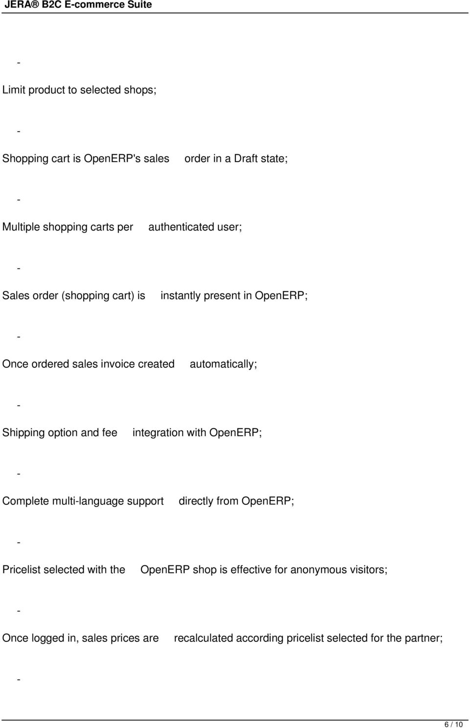 Shipping option and fee integration with OpenERP; Complete multilanguage support directly from OpenERP; Pricelist selected with the