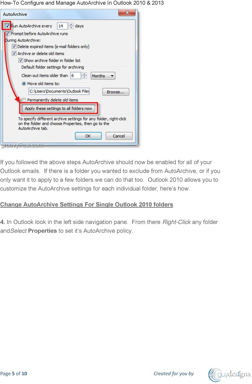 Outlook 2010 allows you to customize the AutoArchive settings for each individual folder, here s how.
