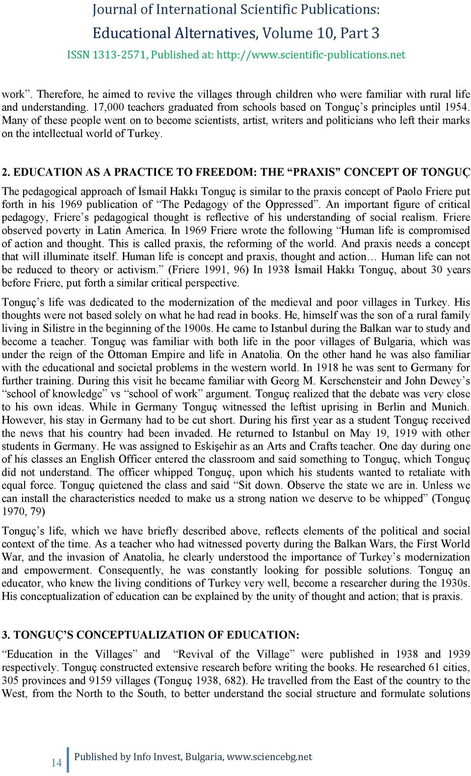 EDUCATION AS A PRACTICE TO FREEDOM: THE PRAXIS CONCEPT OF TONGUÇ The pedagogical approach of smail Hakk Tonguç is similar to the praxis concept of Paolo Friere put forth in his 1969 publication of