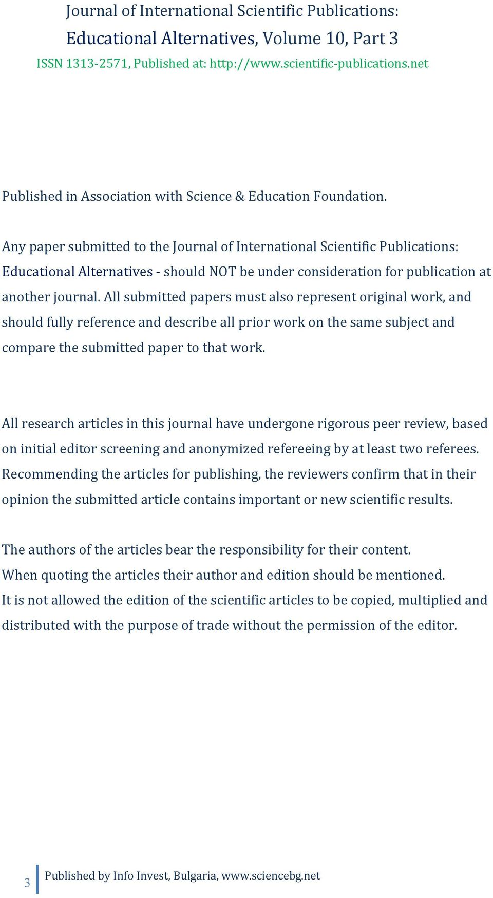 All submitted papers must also represent original work, and should fully reference and describe all prior work on the same subject and compare the submitted paper to that work.