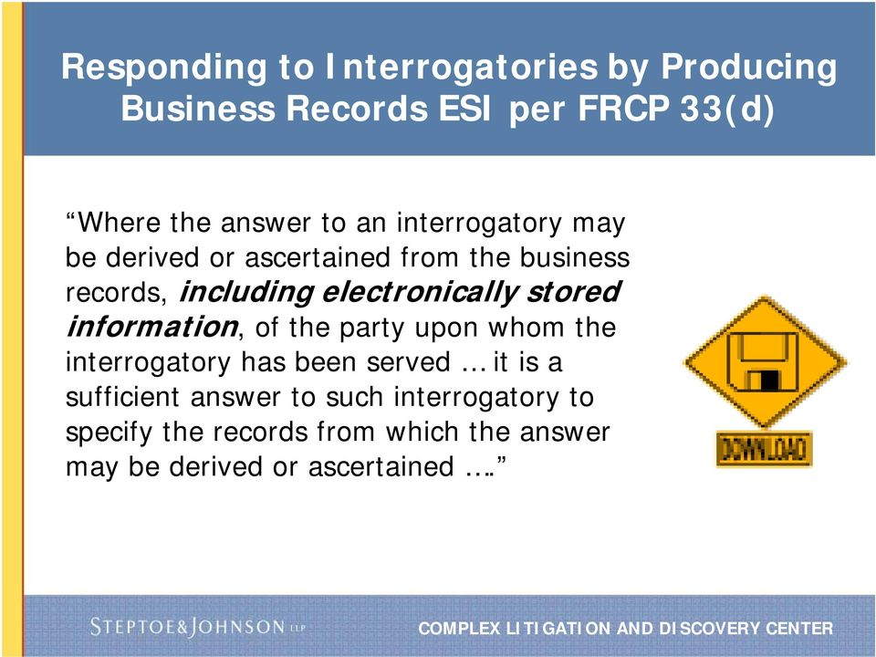 stored information, of the party upon whom the interrogatory has been served it is a sufficient