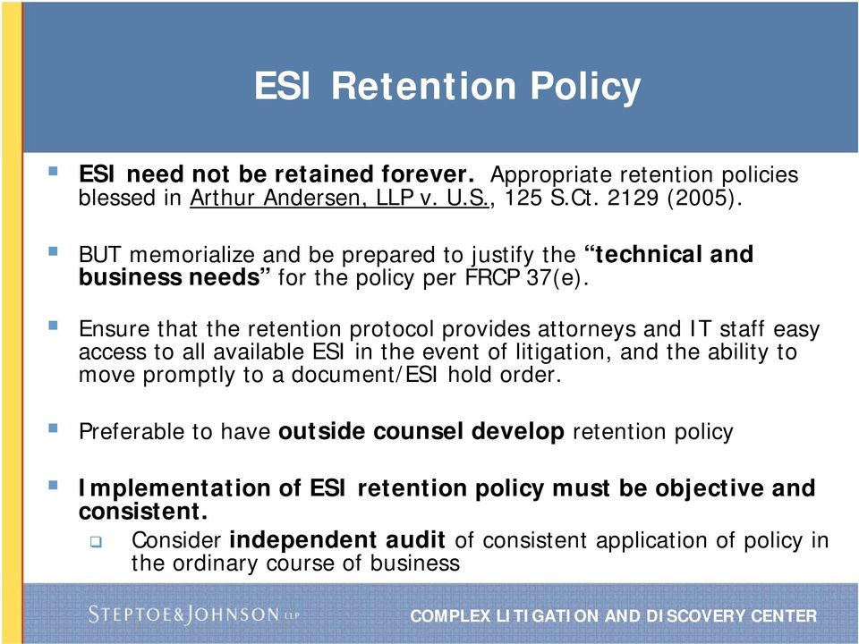 Ensure that the retention protocol provides attorneys and IT staff easy access to all available ESI in the event of litigation, and the ability to move promptly to a