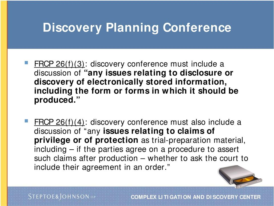FRCP 26(f)(4): discovery conference must also include a discussion of any issues relating to claims of privilege or of protection as