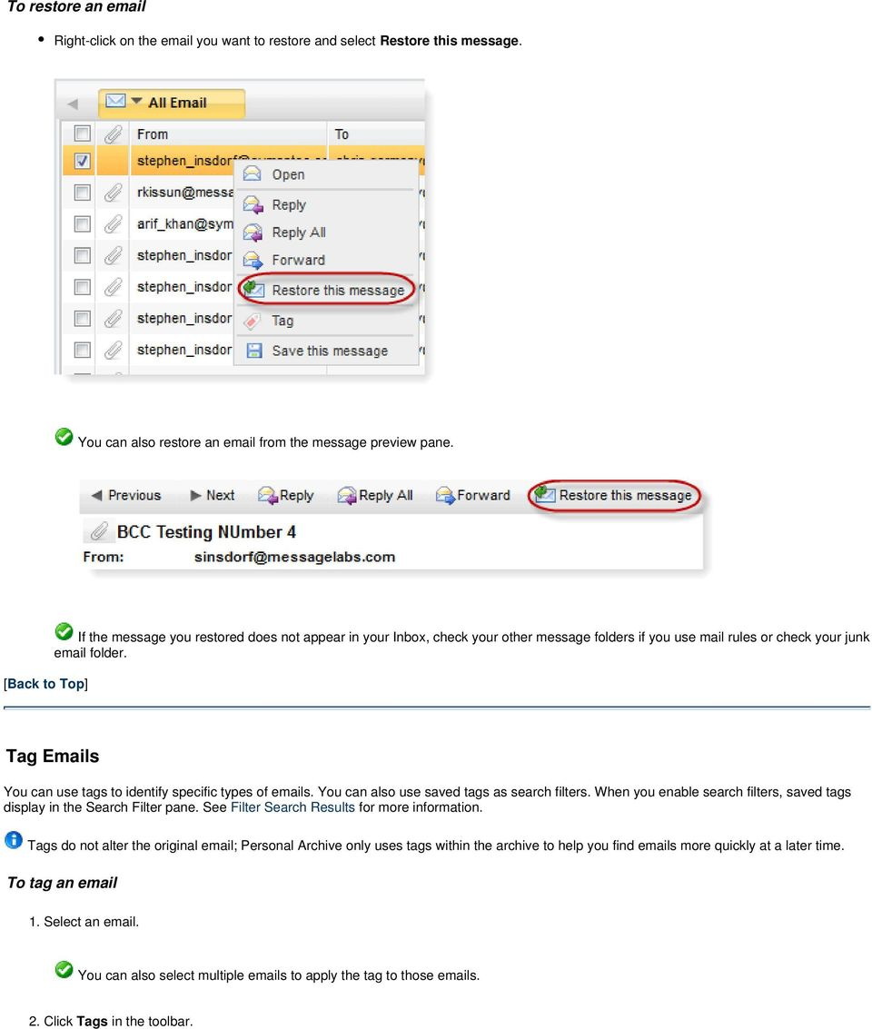 Tag Emails You can use tags to identify specific types of emails. You can also use saved tags as search filters. When you enable search filters, saved tags display in the Search Filter pane.