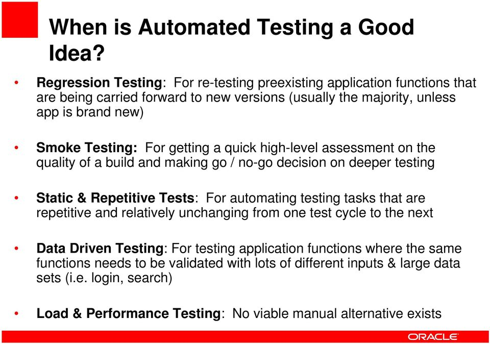 Testing: For getting a quick high-level assessment on the quality of a build and making go / no-go decision on deeper testing Static & Repetitive Tests: For automating testing