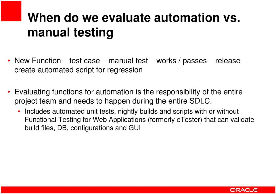 Evaluating functions for automation is the responsibility of the entire project team and needs to happen during the