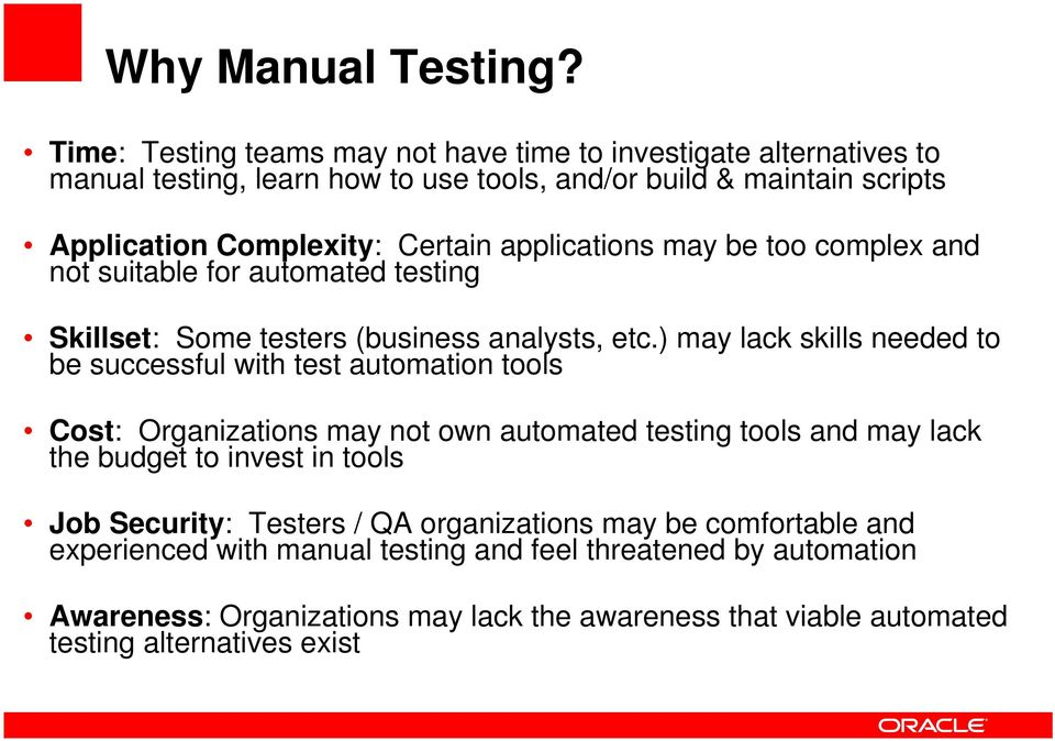 applications may be too complex and not suitable for automated testing Skillset: Some testers (business analysts, etc.