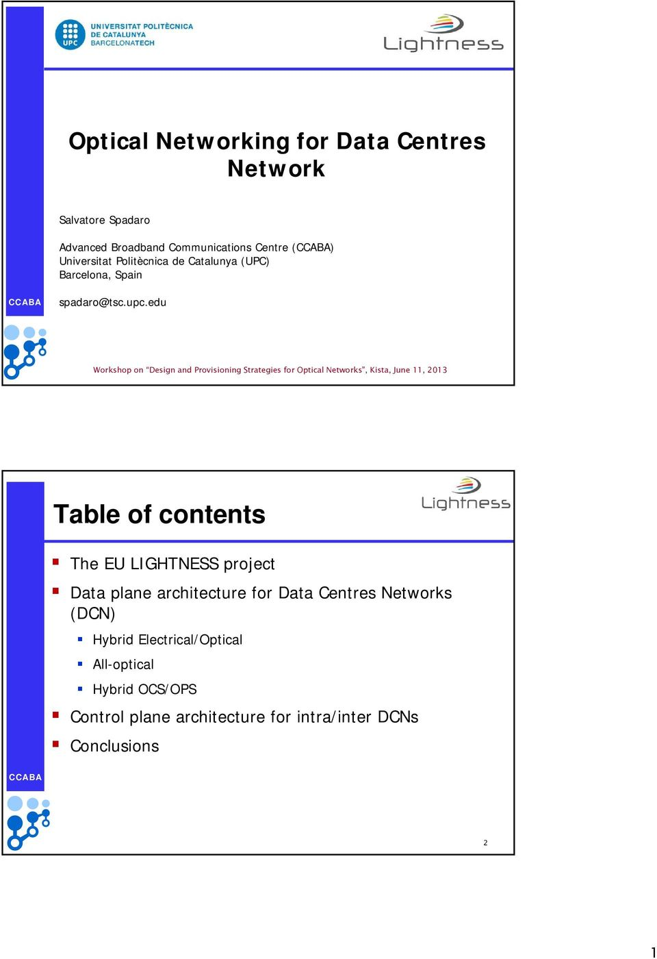 edu Workshop on Design and Provisioning Strategies for Optical Networks, Kista, June 11, 2013 Table of contents The EU